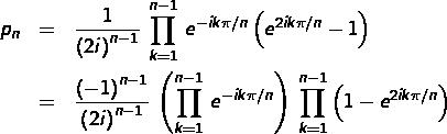 \begin{eqnarray*}p_{n} & = & \frac{1}{\left(2i\right)^{n-1}}\,\prod_{k=1}^{n-1}\,e^{-ik\pi/n}\left(e^{2ik\pi/n}-1\right)\\& = & \frac{\left(-1\right)^{n-1}}{\left(2i\right)^{n-1}}\,\left(\prod_{k=1}^{n-1}\,e^{-ik\pi/n}\right)\:\prod_{k=1}^{n-1}\left(1-e^{2ik\pi/n}\right) \end{eqnarray*}