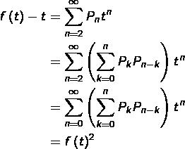 \begin{equation*}\begin{split}f\left(t\right)-t & = \sum_{n=2}^{\infty}P_{n}t^{n}\\& = \sum_{n=2}^{\infty}\left(\sum_{k=0}^{n}P_{k}P_{n-k}\right)t^{n}\\& = \sum_{n=0}^{\infty}\left(\sum_{k=0}^{n}P_{k}P_{n-k}\right)t^{n}\\& = f\left(t\right)^{2}\end{split}\end{equation*}