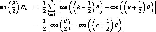 \begin{eqnarray*} \sin\left(\frac{\theta}{2}\right)B_{n} & = & \frac{1}{2}\sum_{k=1}^{n}\left[\cos\left(\left(k-\frac{1}{2}\right)\theta\right)-\cos\left(\left(k+\frac{1}{2}\right)\theta\right)\right]\\ & = & \frac{1}{2}\left[\cos\left(\frac{\theta}{2}\right)-\cos\left(\left(n+\frac{1}{2}\right)\theta\right)\right]\end{eqnarray*}