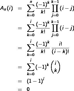 \begin{eqnarray*}A_{n}\left(i\right) & = & \sum_{k=0}^{n}\frac{\left(-1\right)^{k}}{k!}\prod_{j=0}^{k-1}\left(i-j\right)\\ & = & \sum_{k=0}^{i}\frac{\left(-1\right)^{k}}{k!}\prod_{j=0}^{k-1}\left(i-j\right)\\ & = & \sum_{k=0}^{i}\frac{\left(-1\right)^{k}}{k!}\thinspace\frac{i!}{\left(i-k\right)!}\\ & = & \sum_{k=0}^{i}\left(-1\right)^{k}\binom{i}{k}\\ & = & \left(1-1\right)^{i}\\ & = & 0 \end{eqnarray*}