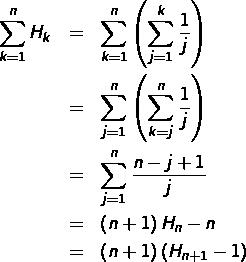 \begin{eqnarray*}\sum_{k=1}^{n}H_{k} & = & \sum_{k=1}^{n}\left(\sum_{j=1}^{k}\frac{1}{j}\right)\\& = & \sum_{j=1}^{n}\left(\sum_{k=j}^{n}\frac{1}{j}\right)\\& = & \sum_{j=1}^{n}\frac{n-j+1}{j}\\& = & \left(n+1\right)H_{n}-n\\& = & \left(n+1\right)\left(H_{n+1}-1\right)\end{eqnarray*}