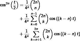 \begin{equation*}\begin{split}\cos^{2n}\left(\frac{t}{2}\right) & = \frac{1}{4^{n}}\binom{2n}{n}\\& +\frac{1}{4^{n}}\,\sum_{k=0}^{n-1}\binom{2n}{k}\cos\left(\left(k-n\right)t\right)\\& +\frac{1}{4^{n}}\,\sum_{k=n+1}^{2n}\binom{2n}{k}\cos\left(\left(k-n\right)t\right)\end{split}\end{equation*}