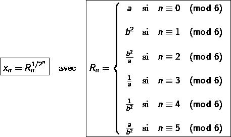 \[\boxed{x_{n}=R_{n}^{1/2^{n}}}\quad\text{avec}\quad\boxed{R_{n}=\left\{ \begin{array}{ccc}a & \text{si} & n\equiv0\pmod{6}\\\\b^{2} & \text{si} & n\equiv1\pmod{6}\\\\\frac{b^{2}}{a} & \text{si} & n\equiv2\pmod{6}\\\\\frac{1}{a} & \text{si} & n\equiv3\pmod{6}\\\\\frac{1}{b^{2}} & \text{si} & n\equiv4\pmod{6}\\\\\frac{a}{b^{2}} & \text{si} & n\equiv5\pmod{6}\end{array}\right.}\]