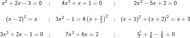 \[\begin{matrix}x^{2}+2x-3=0 & ; & 4x^{2}+x+1=0 & ; & 2x^{2}-5x+2=0\\\\\left(x-2\right)^{2}=x & ; & 3x^{2}-1=4\left(x+\frac{1}{2}\right)^{2} & ; & \left(x+1\right)^{2}+\left(x+2\right)^{2}=x+3\\\\3x^{2}+2x-1=0 & ; & 7x^{2}+6x=2 & ; & \frac{x^{2}}{7}+\frac{x}{6}-\frac{1}{5}=0\end{matrix}\]