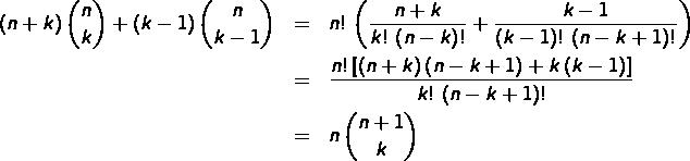 \begin{eqnarray*}\left(n+k\right)\binom{n}{k}+\left(k-1\right)\binom{n}{k-1} & = & n!\,\left(\frac{n+k}{k!\,\left(n-k\right)!}+\frac{k-1}{\left(k-1\right)!\,\left(n-k+1\right)!}\right)\\& = & \frac{n!\left[\left(n+k\right)\left(n-k+1\right)+k\left(k-1\right)\right]}{k!\,\left(n-k+1\right)!}\\& = & n\,\binom{n+1}{k}\end{eqnarray*}