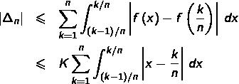 \begin{eqnarray*}\left \Delta_{n}\right  & \leqslant & \sum_{k=1}^{n}\int_{\left(k-1\right)/n}^{k/n}\left f\left(x\right)-f\left(\frac{k}{n}\right)\right \thinspace dx\\& \leqslant & K\sum_{k=1}^{n}\int_{\left(k-1\right)/n}^{k/n}\left x-\frac{k}{n}\right \thinspace dx \end{eqnarray*}