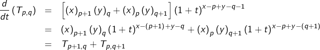 \begin{eqnarray*}\frac{d}{dt}\left(T_{p,q}\right) & = & \left[\left(x\right)_{p+1}\left(y\right)_{q}+\left(x\right)_{p}\left(y\right)_{q+1}\right]\left(1+t\right)^{x-p+y-q-1}\\& = & \left(x\right)_{p+1}\left(y\right)_{q}\left(1+t\right)^{x-\left(p+1\right)+y-q}+\left(x\right)_{p}\left(y\right)_{q+1}\left(1+t\right)^{x-p+y-\left(q+1\right)}\\& = & T_{p+1,q}+T_{p,q+1}\end{eqnarray*}