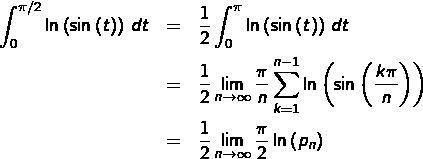\begin{eqnarray*} \int_{0}^{\pi/2}\ln\left(\sin\left(t\right)\right)\thinspace dt & = & \frac{1}{2}\int_{0}^{\pi}\ln\left(\sin\left(t\right)\right)\thinspace dt\\ & = & \frac{1}{2}\lim_{n\rightarrow\infty}\frac{\pi}{n}\sum_{k=1}^{n-1}\ln\left(\sin\left(\frac{k\pi}{n}\right)\right)\\ & = & \frac{1}{2}\lim_{n\rightarrow\infty}\frac{\pi}{2}\ln\left(p_{n}\right)\end{eqnarray*}