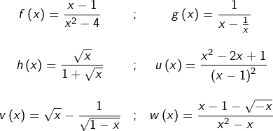 \[\begin{array}{ccc}f\left(x\right)={\displaystyle \frac{x-1}{x^{2}-4}} & ; & g\left(x\right)={\displaystyle \frac{1}{x-\frac{1}{x}}}\\ \\h\left(x\right)={\displaystyle \frac{\sqrt{x}}{1+\sqrt{x}}} & ; & u\left(x\right)={\displaystyle \frac{x^{2}-2x+1}{\left(x-1\right)^{2}}}\\ \\v\left(x\right)={\displaystyle \sqrt{x}-\frac{1}{\sqrt{1-x}}} & ; & w\left(x\right)={\displaystyle \frac{x-1-\sqrt{-x}}{x^{2}-x}}\end{array}\]