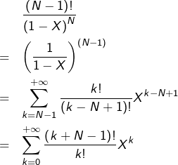 \begin{eqnarray*}& &\frac{\left(N-1\right)!}{\left(1-X\right)^{N}}\\& = & \left(\frac{1}{1-X}\right)^{(N-1)}\\& = & \sum_{k=N-1}^{+\infty}\frac{k!}{\left(k-N+1\right)!}X^{k-N+1}\\& = & \sum_{k=0}^{+\infty}\frac{\left(k+N-1\right)!}{k!}X^{k} \end{eqnarray*}