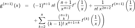 \begin{eqnarray*}g^{\left(n+1\right)}\left(x\right) & = & \left(-1\right)^{n+1}n!\left(\frac{n+1}{x^{n+2}}f'\left(\frac{1}{x}\right)+\frac{1}{n!\,x^{2n+2}}f^{\left(n+1\right)}\left(\frac{1}{x}\right)\right.\\& & \left.+\sum_{k=2}^{n}\,\frac{\binom{n+1}{k}}{\left(k-1\right)!\,x^{n+1+k}}\,f^{\left(k\right)}\left(\frac{1}{x}\right)\right)\end{eqnarray*}