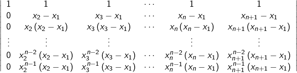 \[\left|\begin{array}{cccccc}1 & 1 & 1 & \cdots & 1 & 1\0 & x_{2}-x_{1} & x_{3}-x_{1} & \cdots & x_{n}-x_{1} & x_{n+1}-x_{1}\0 & x_{2}\left(x_{2}-x_{1}\right) & x_{3}\left(x_{3}-x_{1}\right) & \cdots & x_{n}\left(x_{n}-x_{1}\right) & x_{n+1}\left(x_{n+1}-x_{1}\right)\\vdots & \vdots & \vdots & & \vdots & \vdots\0 & x_{2}^{n-2}\left(x_{2}-x_{1}\right) & x_{3}^{n-2}\left(x_{3}-x_{1}\right) & \cdots & x_{n}^{n-2}\left(x_{n}-x_{1}\right) & x_{n+1}^{n-2}\left(x_{n+1}-x_{1}\right)\0 & x_{2}^{n-1}\left(x_{2}-x_{1}\right) & x_{3}^{n-1}\left(x_{3}-x_{1}\right) & \cdots & x_{n}^{n-1}\left(x_{n}-x_{1}\right) & x_{n+1}^{n-1}\left(x_{n+1}-x_{1}\right)\end{array}\right|\]