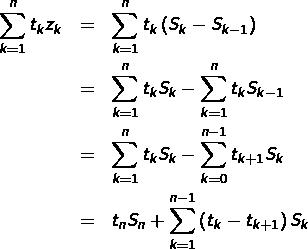 \begin{eqnarray*}\sum_{k=1}^{n}t_{k}z_{k} & = & \sum_{k=1}^{n}t_{k}\left(S_{k}-S_{k-1}\right)\\& = & \sum_{k=1}^{n}t_{k}S_{k}-\sum_{k=1}^{n}t_{k}S_{k-1}\\& = & \sum_{k=1}^{n}t_{k}S_{k}-\sum_{k=0}^{n-1}t_{k+1}S_{k}\\& = & t_{n}S_{n}+\sum_{k=1}^{n-1}\left(t_{k}-t_{k+1}\right)S_{k} \end{eqnarray*}