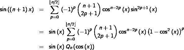 \begin{eqnarray*}\sin\left(\left(n+1\right)x\right) & = & \sum_{p=0}^{\left\lfloor n/2\right\rfloor }\left(-1\right)^{p}\binom{n+1}{2p+1}\cos^{n-2p}\left(x\right)\sin^{2p+1}\left(x\right)\\& = & \sin\left(x\right)\sum_{p=0}^{\left\lfloor n/2\right\rfloor }\left(-1\right)^{p}\binom{n+1}{2p+1}\cos^{n-2p}\left(x\right)\left(1-\cos^{2}\left(x\right)\right)^{p}\\& = & \sin\left(x\right)Q_{n}\left(\cos\left(x\right)\right)\end{eqnarray*}